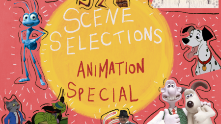 SCENE SELECTIONS EPISODE 9: ANIMATION SPECIAL