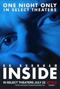 Thursday's screening is SOLD OUT!  Friday encore added -- and tickets going fast! -- for BO BURNHAM: INSIDE!