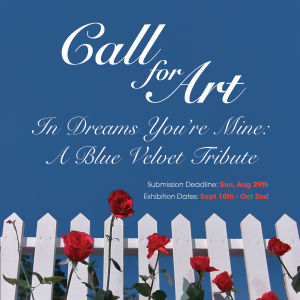 Call for Art: In Dreams You're Mine: A Blue Velvet Tribute